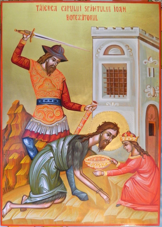 Taierea Capului Sfantului Ioan Botezatatorul- ICOANA SMERENIEI si a CREDINTEI STARUITOARE