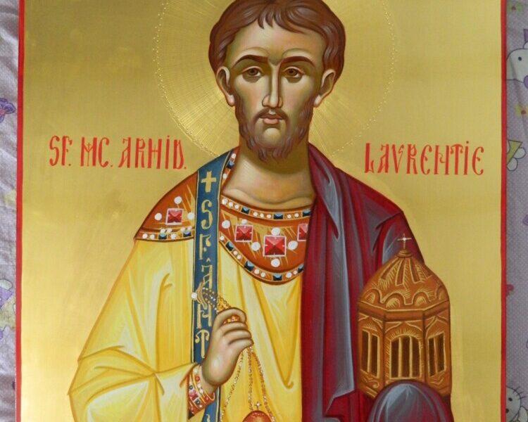 Sfantul Mucenic si Arhidiacon Lavrentie( Laurentiu)- Ocrotitorul tinerilor marturisitori!